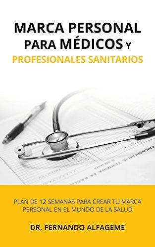 Marca personal para médicos y profesionales sanitarios: Plan de 12 semanas para crear tu marca personal en el mundo de la salud (Spanish Edition)