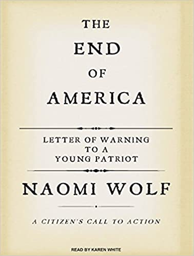 The End of America: Letter of Warning to a Young Patriot: Amazon.co.uk:  Wolf, Naomi, White, Karen: 9781400156467: Books