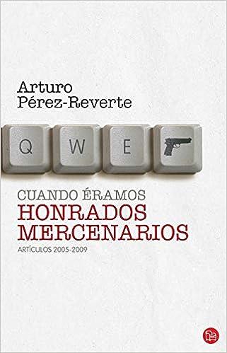 CUANDO ERAMOS HONRADOS MERCENARIOS FG FORMATO GRANDE: Amazon.es: Pérez- Reverte, Arturo: Libros