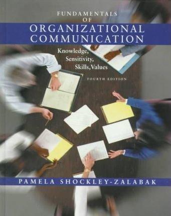 FUNDAMENTALS OF ORGANIZATIONAL COMMUNICATION: KNOWLEDGE, SENSITIVITY, SKILLS AND VALUES / EDITION 4