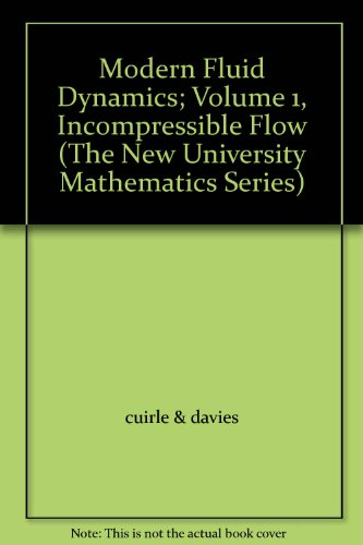 Modern Fluid Dynamics; Volume 1, Incompressible Flow (The New University Mathematics Series)