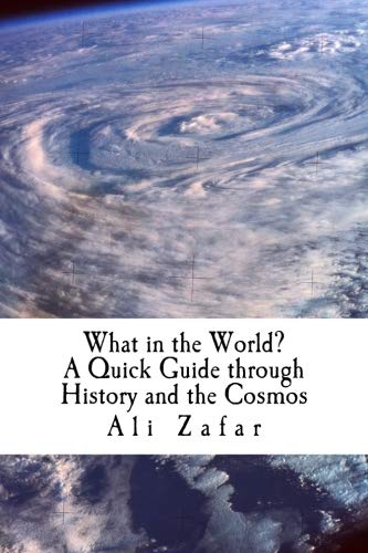 What in the World?: A Quick guide of History and the Cosmos