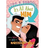It's All About Him: How to Identify and Avoid the Narcissist Male