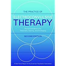 The Practice of Electroconvulsive Therapy: Recommendations For Treatment, Training, and Privileging (A Task Force Report of the American Psychiatric Association)
