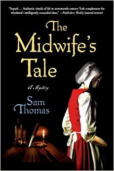 Book The Midwife's Tale: A Mystery by Sam Thomas (2013-12-10)
