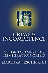 Crime & Incompetence: The Guide to America's Broken Immigration Problem by Marinka Peschmann (2013-02-08)