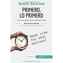 Primero, lo primero de Stephen R. Covey (Análisis de la obra): Hacia Una Gestión Optimizada Del Tiempo (Spanish Edition)