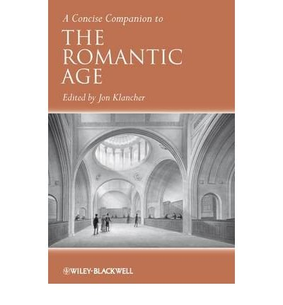 Read Online [(A Concise Companion to the Romantic Age)] [Author: Jon Klancher] published on (April, 2009) pdf epub