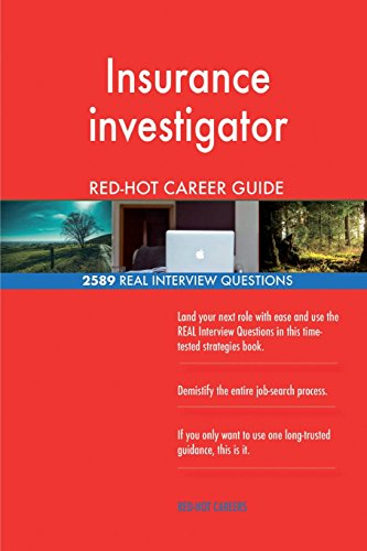 Insurance investigator RED-HOT Career Guide; 2589 REAL Interview Questions