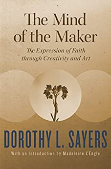 The Mind of the Maker: The Expression of Faith through Creativity and Art by [Sayers, Dorothy L.]