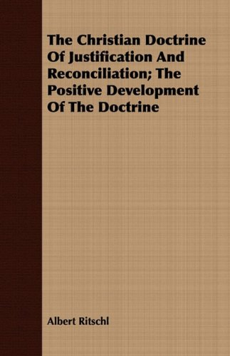 The Christian Doctrine Of Justification And Reconciliation; The Positive Development Of The Doctrine ebook