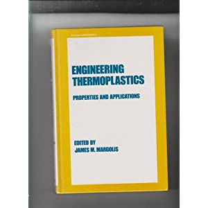 Engineering thermoplastics: Properties and applications (Plastics engineering) (1985)