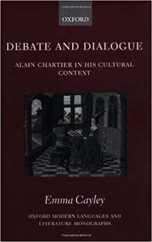 Download Debate and Dialogue: Alain Chartier in His Cultural Context (Oxford Modern Languages and Literature Monographs) PDF