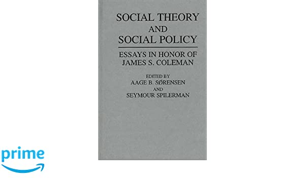 com social theory and social policy essays in honor of  com social theory and social policy essays in honor of james s coleman 9780275942359 aage sorensen seymour spilerman books