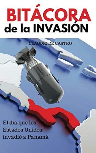 BITÁCORA de la INVASIÓN: El día que Estado Unidos  invadió a Panamá (TESTIGOS DE LA HISTORIA) (Spanish Edition)