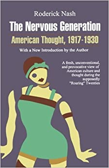 The Nervous Generation: American Thought 1917-30 by Roderick Nash (1990)