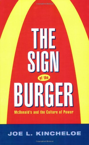 The Sign of the Burger: Mcdonald'S And The Culture Of Power (Labor In Crisis)