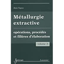Metallurgie Extractive T.3: Operations,procedes et Filieres Elabo