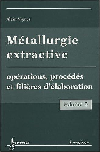 Télécharger en ligne Métallurgie extractive : Tome 3, Opérations, procédés et filières d'élaboration pdf ebook