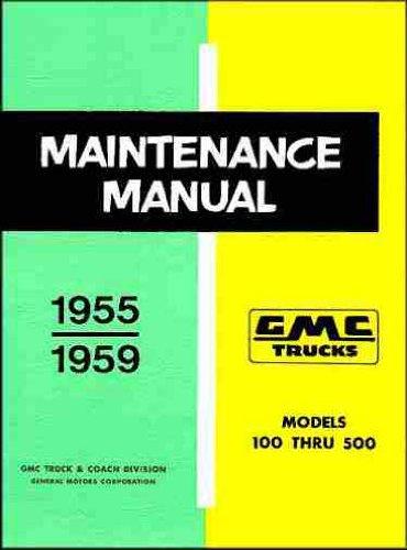 1955 1956 1957 1958 1959 GMC PICKUP & TRUCK FACTORY REPAIR SHOP & MAINTENANCE MANUAL MODELS INCLUDE 100, 200, 300, 400 & 500 series trucks, including pickups, panel trucks and Suburbans