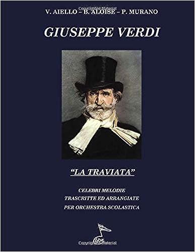 LA TRAVIATA: Celebri melodie trascritte ed arrangiate per orchestra scolastica (Celebri melodie per orchestra scolastica) (Italian Edition): Giuseppe Verdi, ...