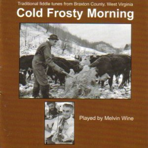 Cold Frosty Morning- Traditional Fiddle Tunes From Braxton County West Virginia, Played By Melvin Wine.LP