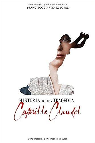 Historia de una tragedía: Camille Claudel (Spanish Edition ...