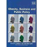 Obesity, Business and Public Policy, Zoltán J. Ács, 1849801436