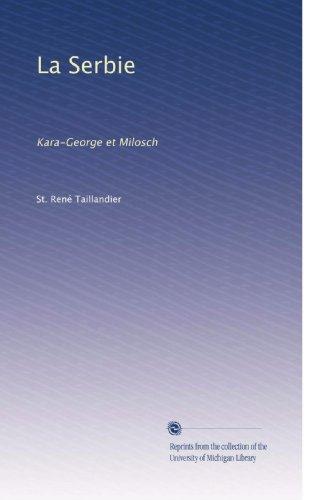 La Serbie: Kara-George et Milosch (French Edition)