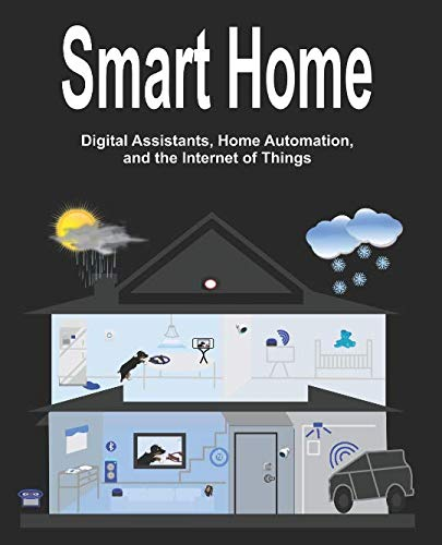 Smart Home: Digital Assistants, Home Automation, and the Internet of Things (My Internet of Things)