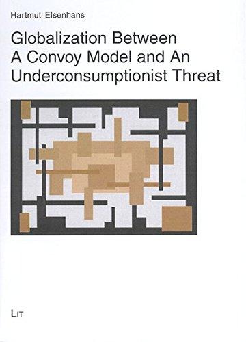 Globalization Between a Convoy Model And an Underconsumptionist Threat (Politik: Forschung und Wissenschaft)