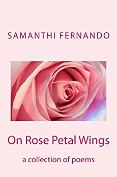 On Rose Petal Wings: a collection of poems by [Fernando, Samanthi]