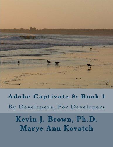 Adobe Captivate 9: Book 1: By Developers, For Developers (Volume 1) [Kevin J. Brown Ph.D. - Marye Ann Kovatch] (Tapa Blanda)