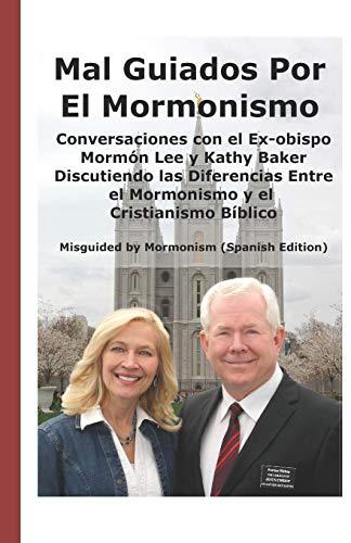 Mal Guiados Por El Mormonismo Conversaciones con el Ex-obispo Mormón Lee y Kathy Baker Discutiendo las Diferencias Entre el Mormonismo y el Cristianismo Bíblico (Misguided Mormonism Spanish Edition) [Darlington, Christina R. - Baker, Lee B. - Baker, Ka