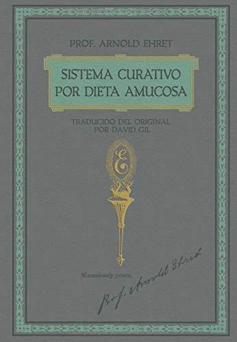 Sistema Curativo por Dieta Amucosa del Prof. Arnold Ehret Traducido del Original por David Gil  [Ehret, Arnold - Gil, David] (Tapa Blanda)