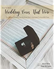 How To Write Wedding Vows That Wow: The Ultimate Wedding Vow Workbook And 7-Step Guide To Incredible Vows