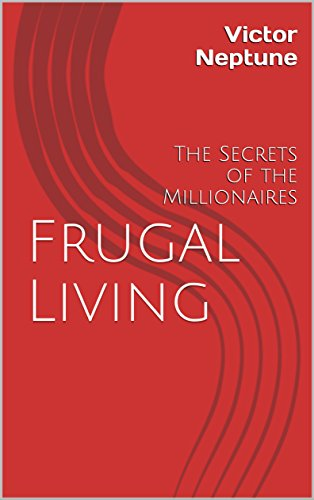 #freebooks – Frugal Living: The Secrets of the Millionaires by Victor Neptune