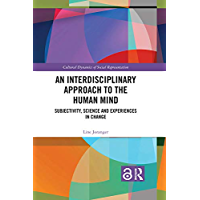 An Interdisciplinary Approach to the Human Mind (Open Access): Subjectivity, Science and Experiences in Change (Cultural Dynamics of Social Representation) (English Edition)