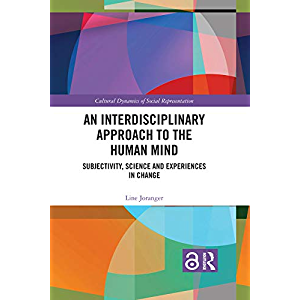 An Interdisciplinary Approach to the Human Mind (Open Access): Subjectivity, Science and Experiences in Change (Cultural…