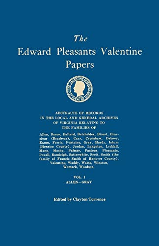 The Edward Pleasants Valentine Papers. Abstracts of the Records of the Local and General Archives of Virginia. In Four Volumes. Volume I: Families of ... Cary, Crenshaw, Dabney, Exum, Ferris, -