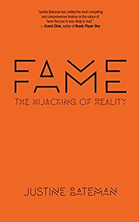Amazon.com: Fame: The Hijacking of Reality eBook: Justine ...