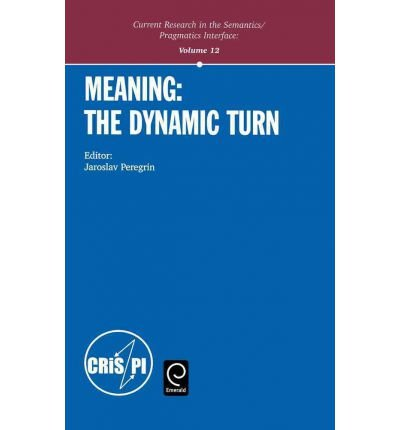 Read Online [(Meaning: The Dynamic Turn)] [Author: Jaroslav Peregrin] published on (October, 2003) pdf