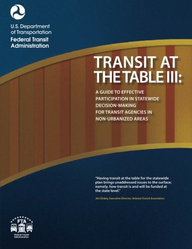 Transit at the Table III: A Guide to Effective Participation in Statewide Decisionmaking for Transit Agencies in Non-Urbanized Areas pdf epub