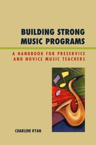 Building Strong Music Programs: A Handbook for Preservice and Novice Music Teachers by Charlene Ryan (2009-03-16)