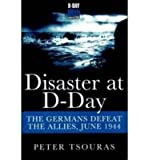 Disaster at D-Day: The Germans Defeat the Allies, June 1944 (Paperback) - Common