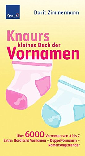Knaurs kleines Buch der Vornamen: Über 6.000 Vornamen von A bis Z Extra: Nordische Vornamen - Doppelvornamen - Namenstagkalender