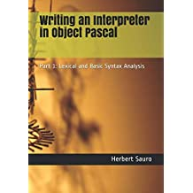 Writing an Interpreter in Object Pascal: Part 1: Lexical and Basic Syntax Analysis