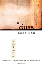 Why Guys Need God: The Spiritual Side of Money, Sex, and Relationships (ConversantLife.com)