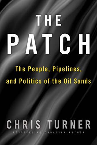 The Patch: The People, Pipelines, and Politics of the Oil Sands