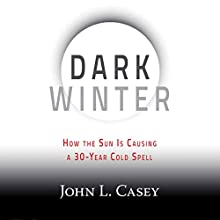 Dark Winter: How the Sun Is Causing a 30-Year Cold Spell Audiobook by John L. Casey Narrated by David Stifel